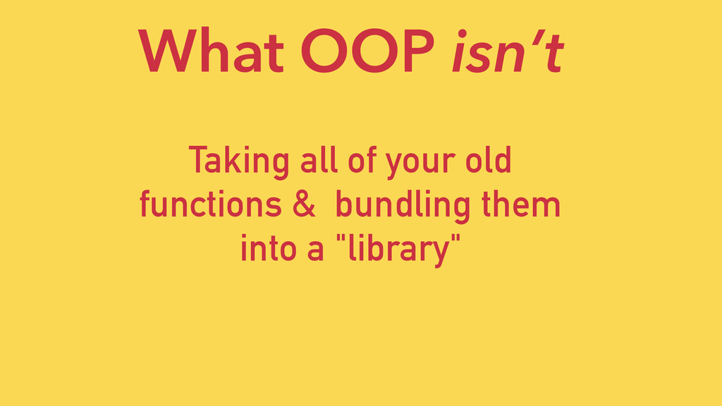 Taking all of your old functions & bundling the...