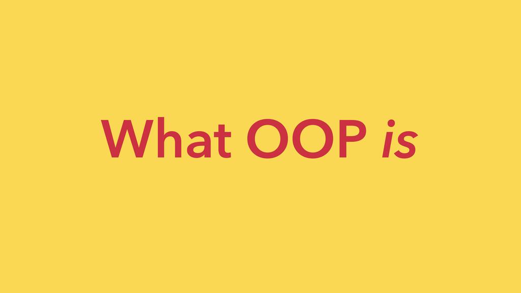 What OOP is