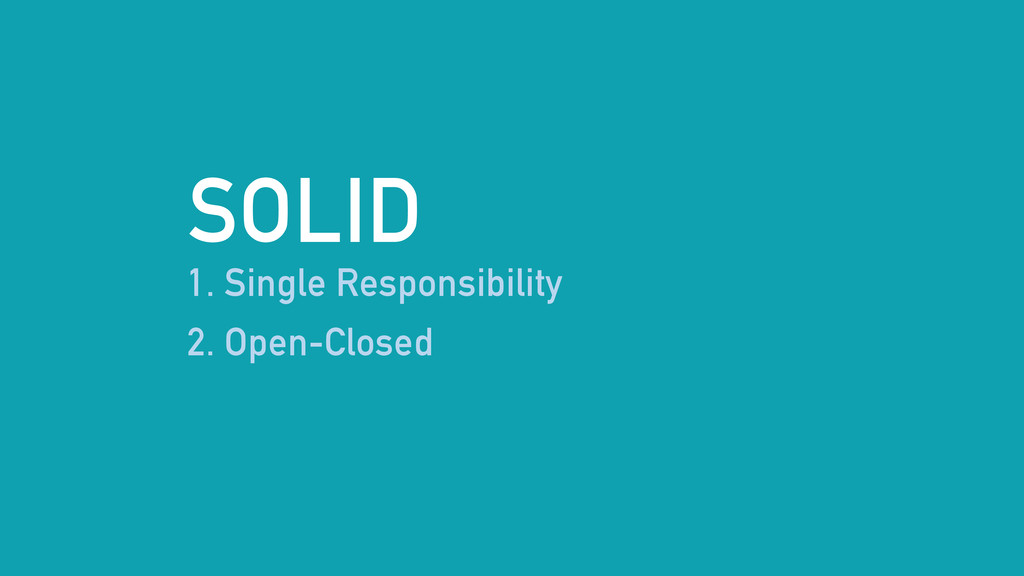 SOLID 1. Single Responsibility 2. Open-Closed