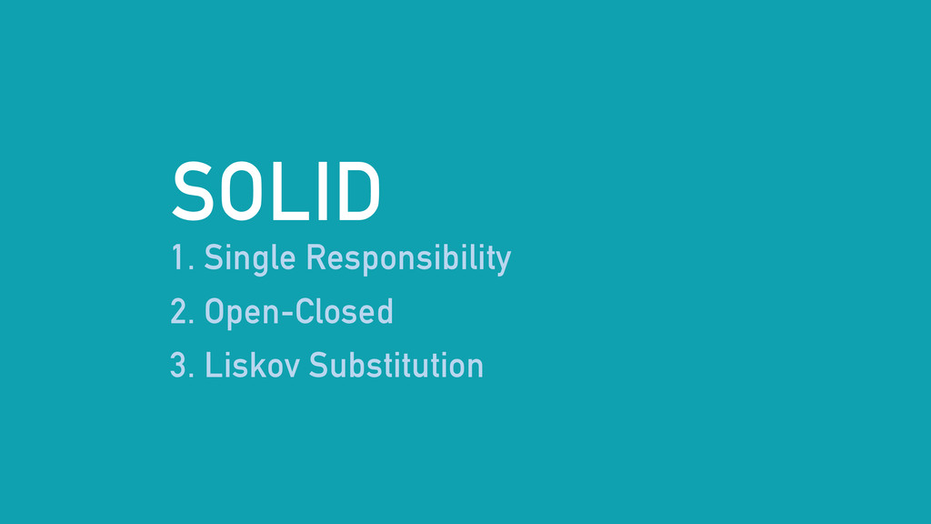 SOLID 1. Single Responsibility 2. Open-Closed 3...