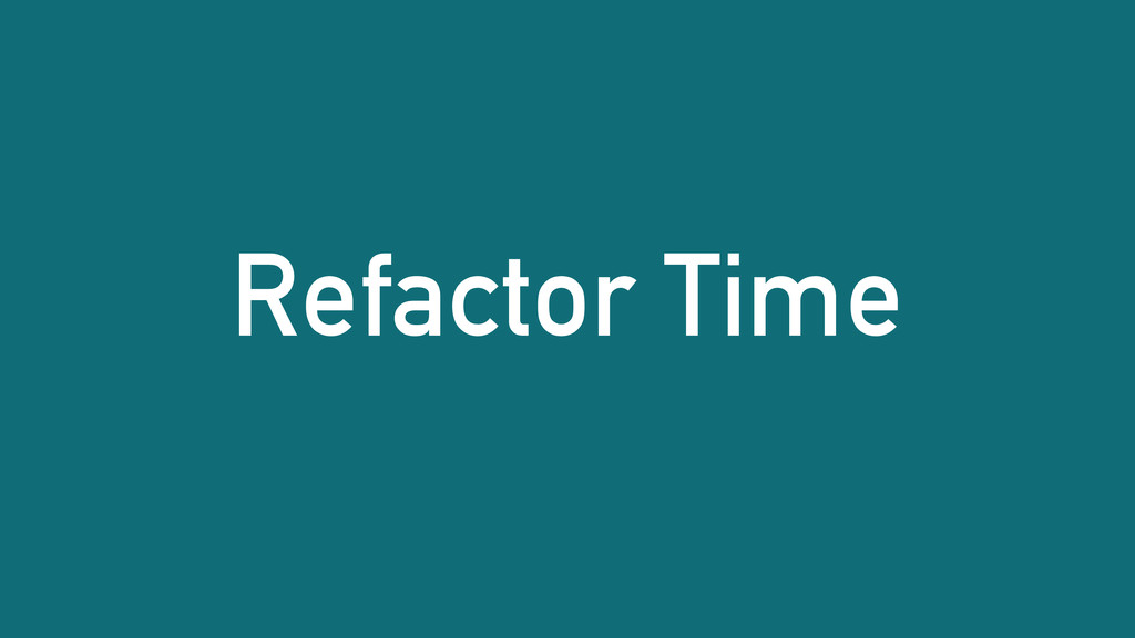 Refactor Time