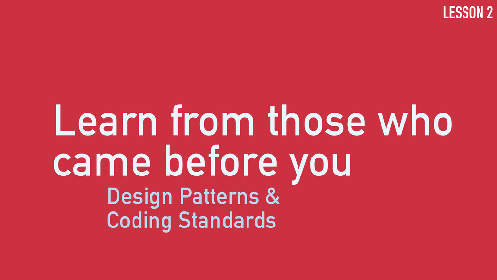 Learn from those who came before you Design Pat...