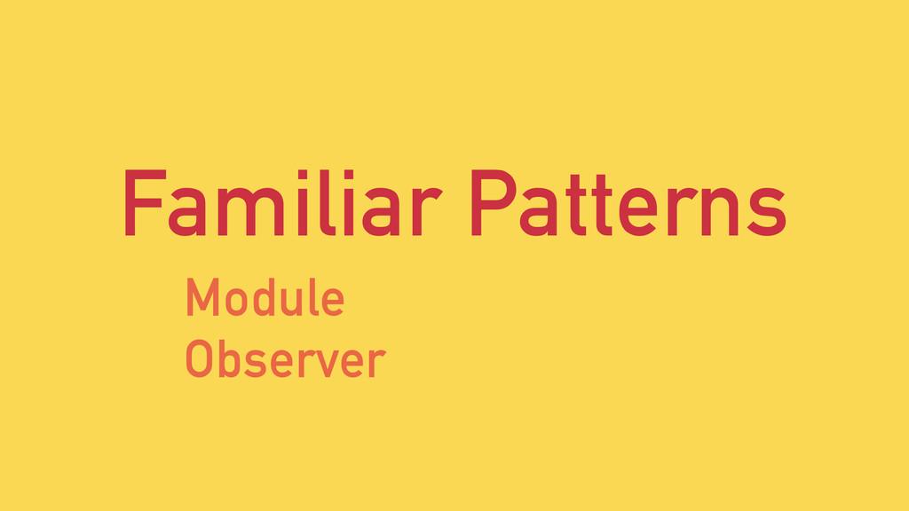 Familiar Patterns Module Observer
