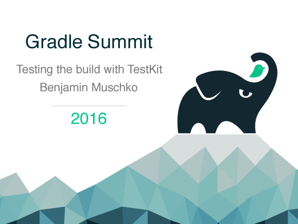 Gradle Summit Testing the build with TestKit