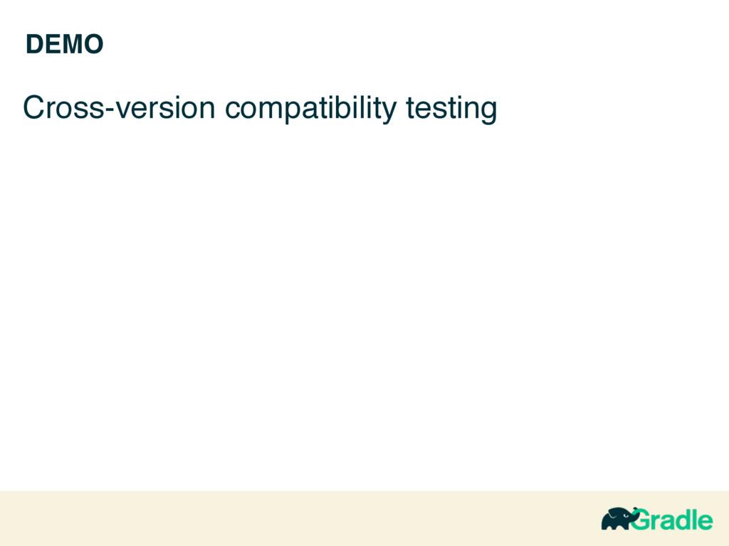 DEMO Cross-version compatibility testing