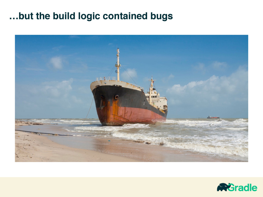 …but the build logic contained bugs
