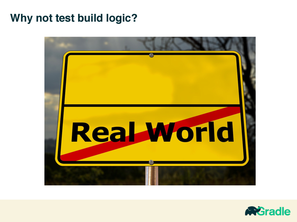 Why not test build logic?