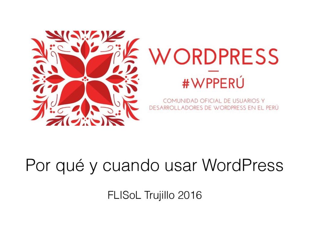 Por qué y cuando usar WordPress FLISoL Trujillo...