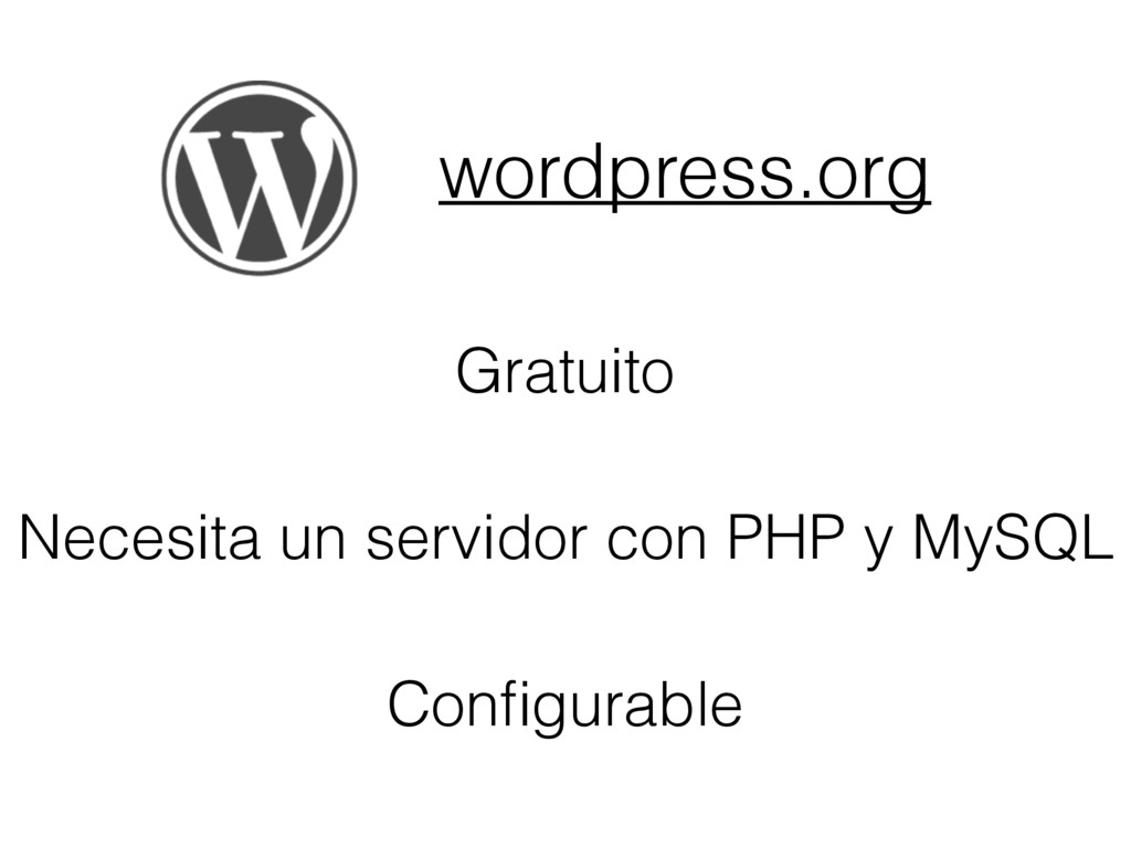 wordpress.org Gratuito Necesita un servidor con...