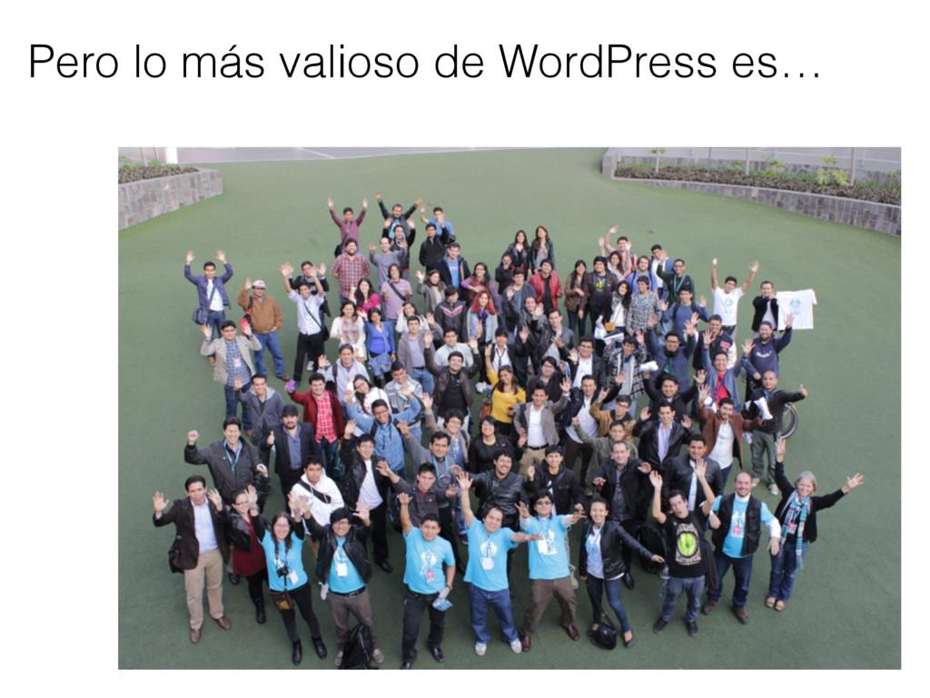 Pero lo más valioso de WordPress es…