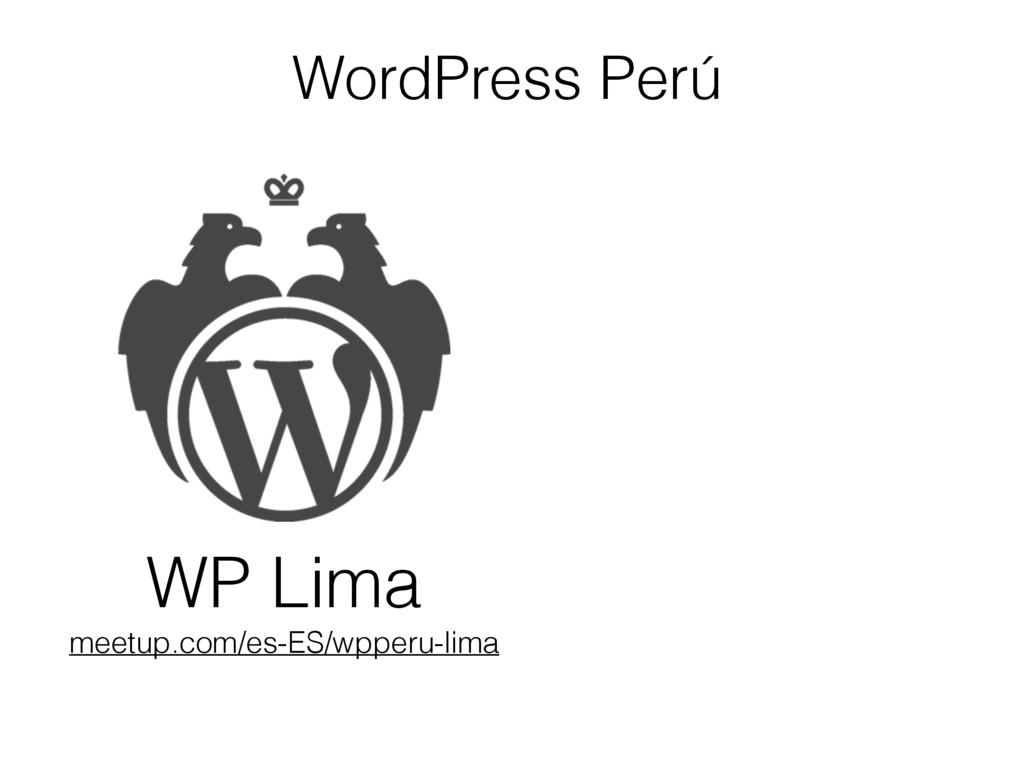 WordPress Perú WP Lima meetup.com/es-ES/wpperu-...