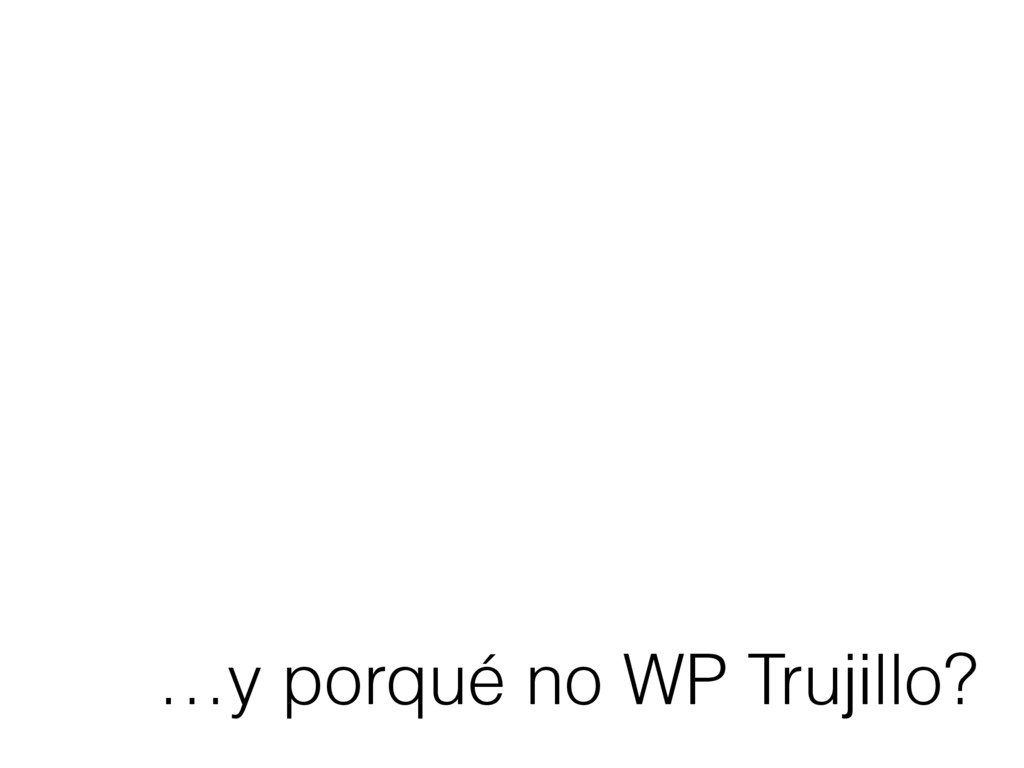 …y porqué no WP Trujillo?