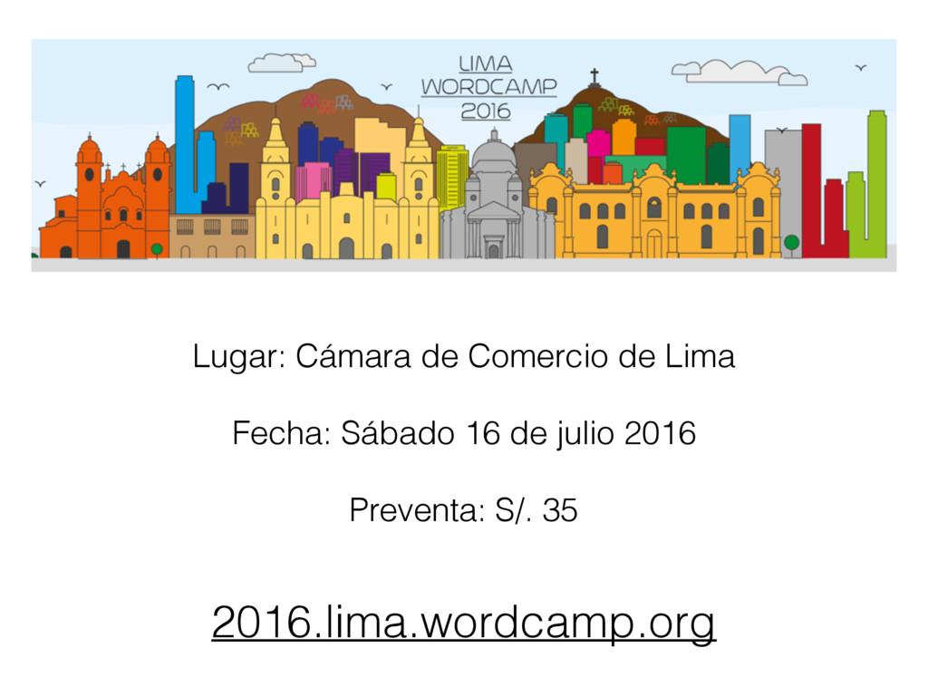2016.lima.wordcamp.org Lugar: Cámara de Comerci...