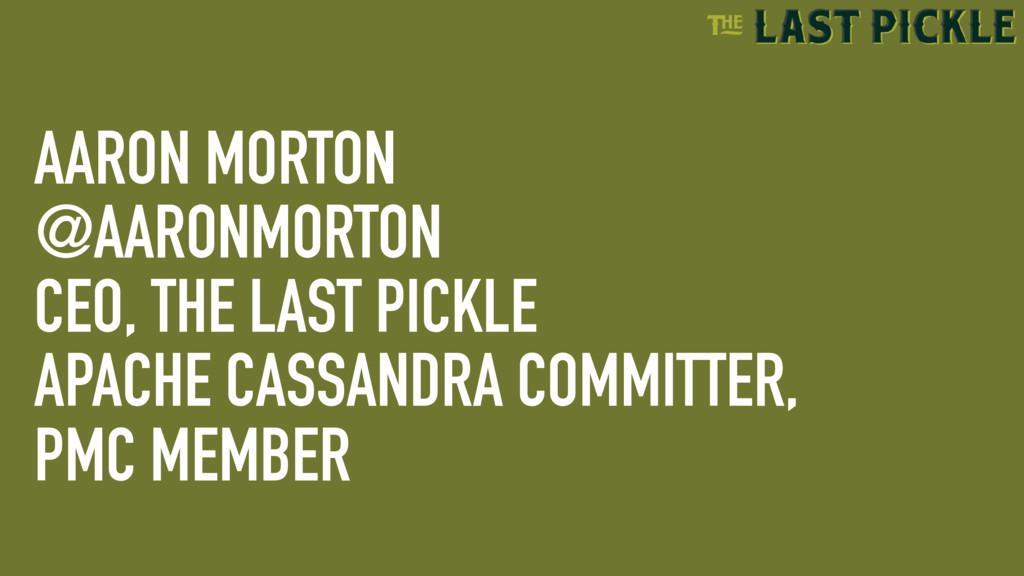 AARON MORTON @AARONMORTON CEO, THE LAST PICKLE ...