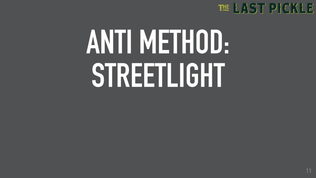 11 ANTI METHOD: STREETLIGHT 11