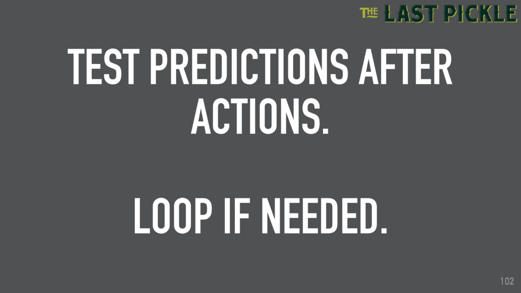 102 TEST PREDICTIONS AFTER ACTIONS. LOOP IF NEE...