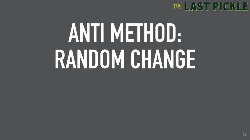 12 ANTI METHOD: RANDOM CHANGE 12