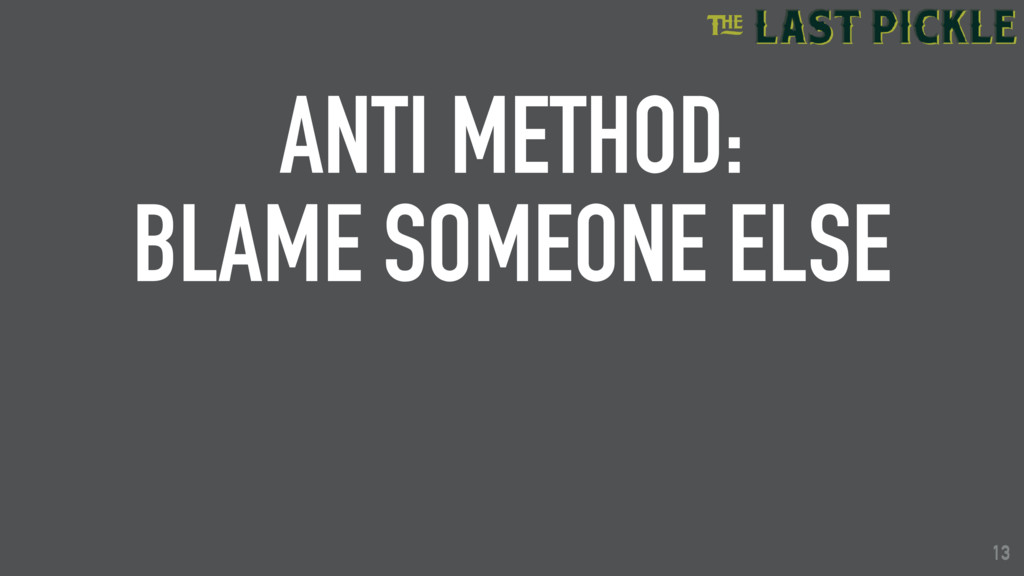 13 ANTI METHOD: BLAME SOMEONE ELSE 13