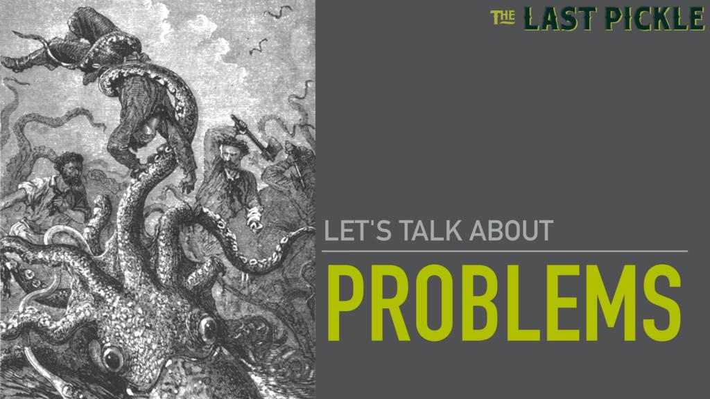 PROBLEMS LET'S TALK ABOUT