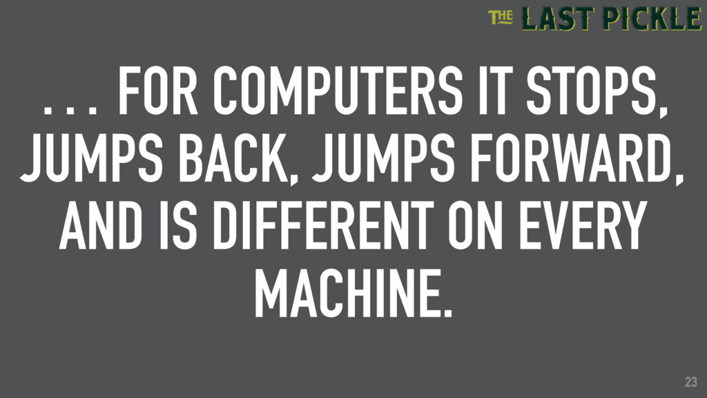 23 … FOR COMPUTERS IT STOPS, JUMPS BACK, JUMPS ...
