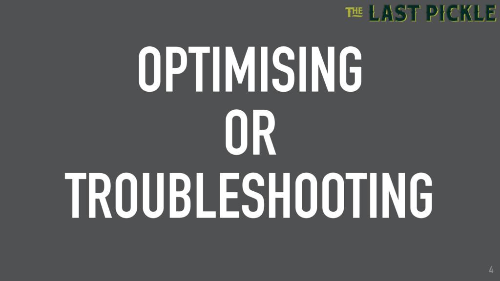 4 OPTIMISING OR TROUBLESHOOTING 4