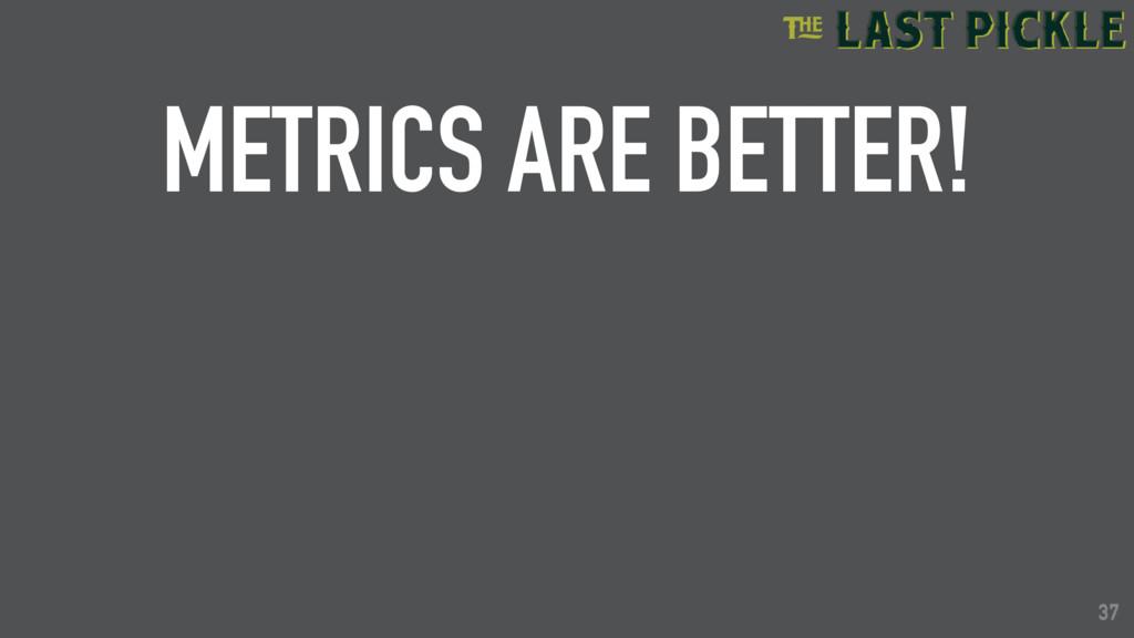 37 METRICS ARE BETTER! 37