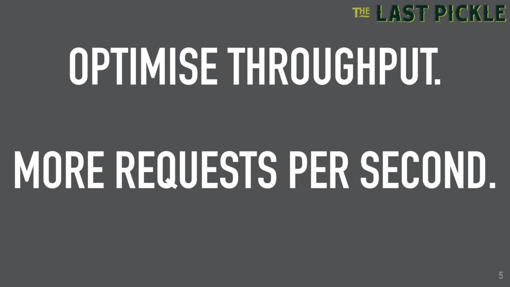 5 OPTIMISE THROUGHPUT. MORE REQUESTS PER SECOND...