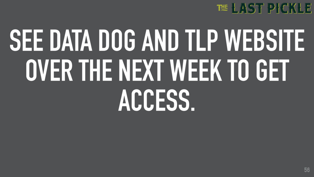 56 SEE DATA DOG AND TLP WEBSITE OVER THE NEXT W...
