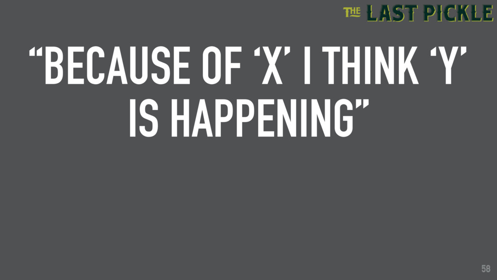 """58 """"BECAUSE OF 'X' I THINK 'Y' IS HAPPENING"""" 58"""