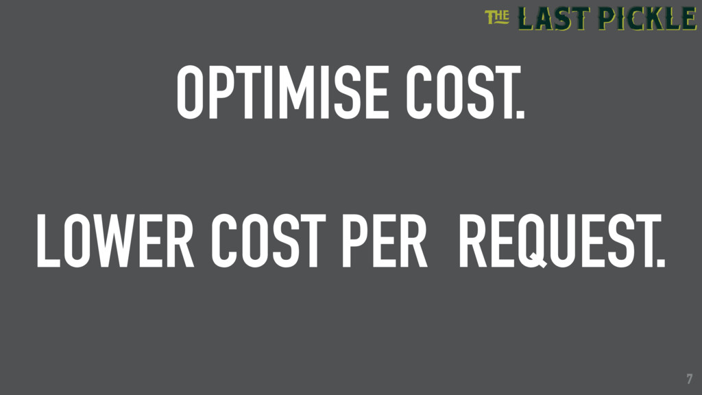 7 OPTIMISE COST. LOWER COST PER REQUEST. 7