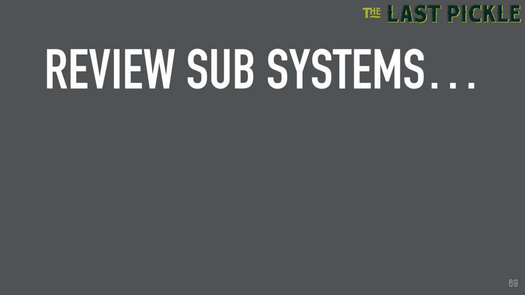 69 REVIEW SUB SYSTEMS… 69