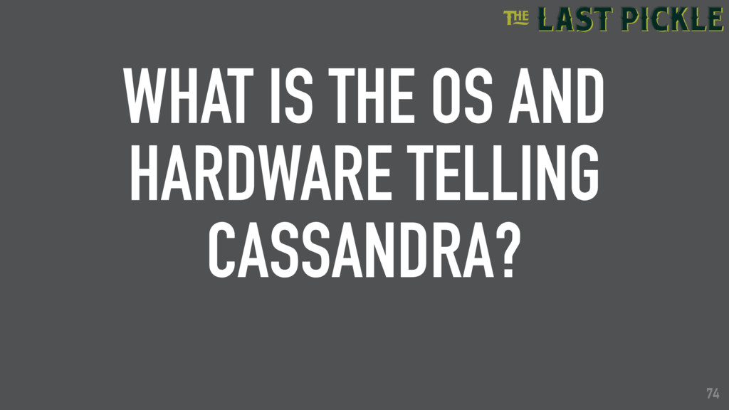 74 WHAT IS THE OS AND HARDWARE TELLING CASSANDR...