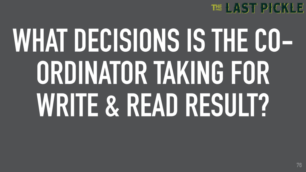 76 WHAT DECISIONS IS THE CO- ORDINATOR TAKING F...