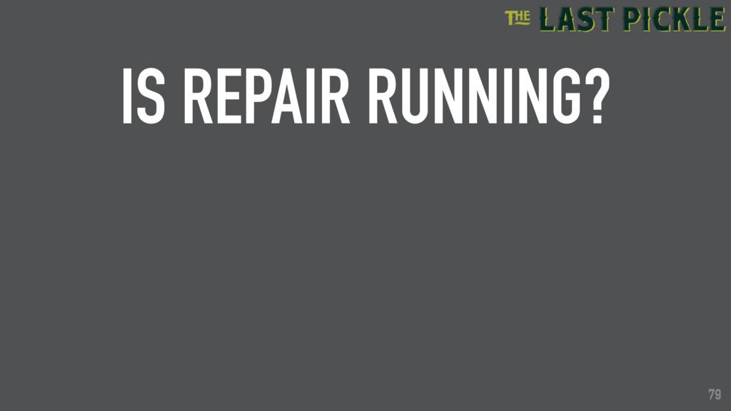79 IS REPAIR RUNNING? 79