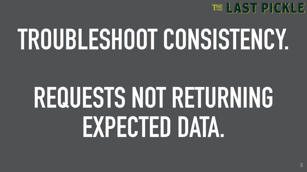 9 TROUBLESHOOT CONSISTENCY. REQUESTS NOT RETURN...