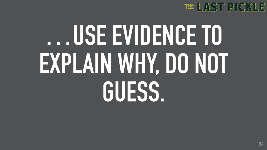 84 …USE EVIDENCE TO EXPLAIN WHY, DO NOT GUESS. ...