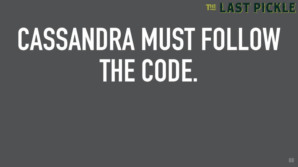 88 CASSANDRA MUST FOLLOW THE CODE. 88