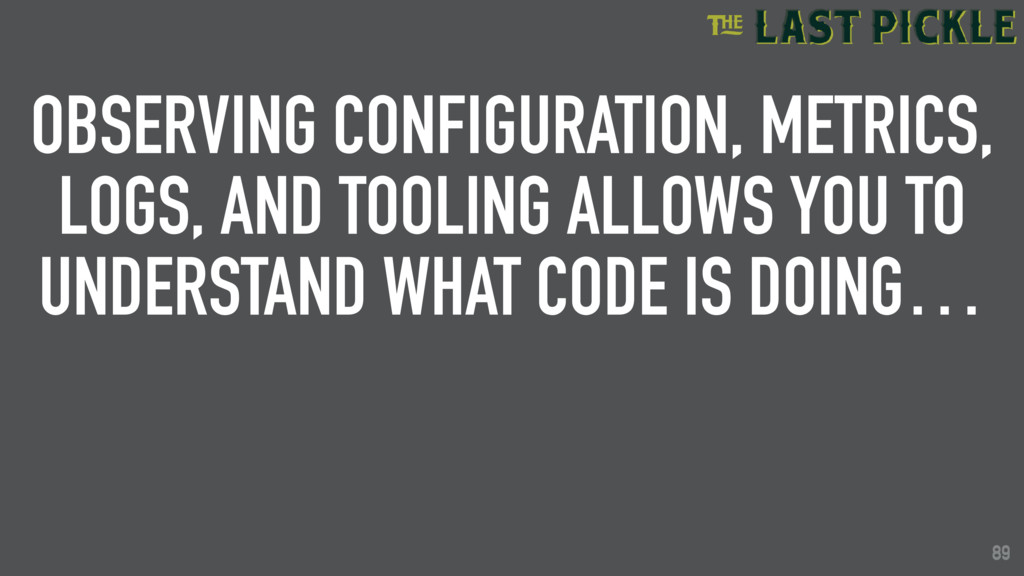 89 OBSERVING CONFIGURATION, METRICS, LOGS, AND ...