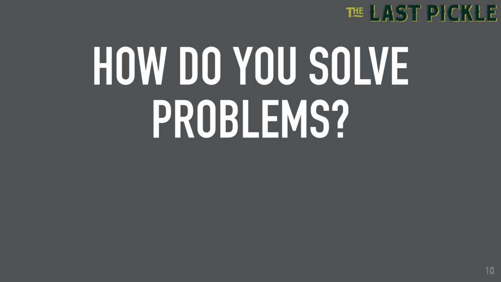 10 HOW DO YOU SOLVE PROBLEMS? 10