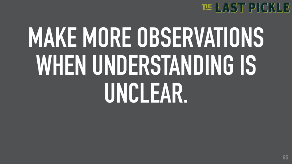 95 MAKE MORE OBSERVATIONS WHEN UNDERSTANDING IS...