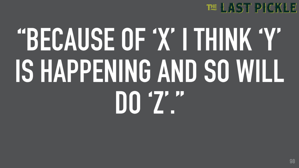 """98 """"BECAUSE OF 'X' I THINK 'Y' IS HAPPENING AND..."""