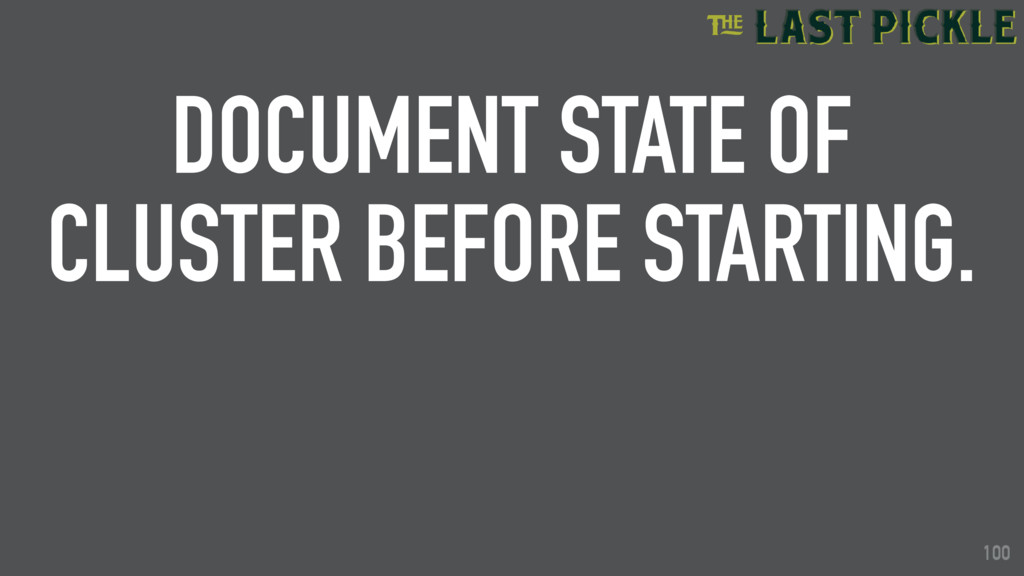 100 DOCUMENT STATE OF CLUSTER BEFORE STARTING. ...
