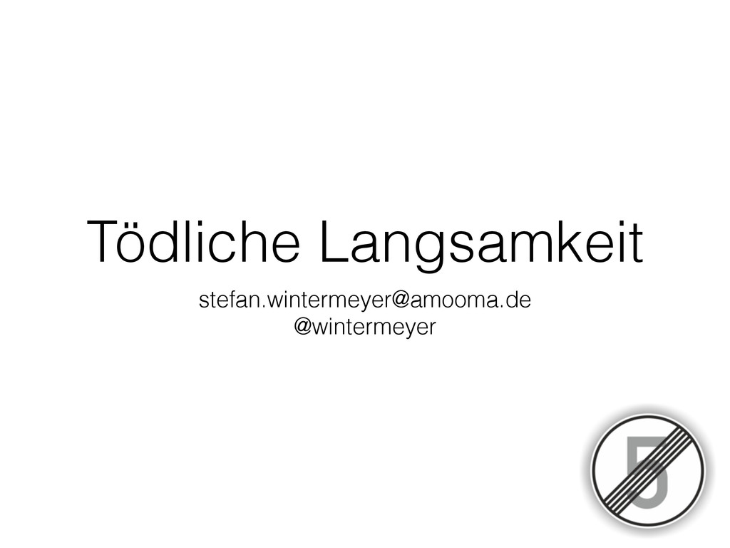 Tödliche Langsamkeit stefan.wintermeyer@amooma....