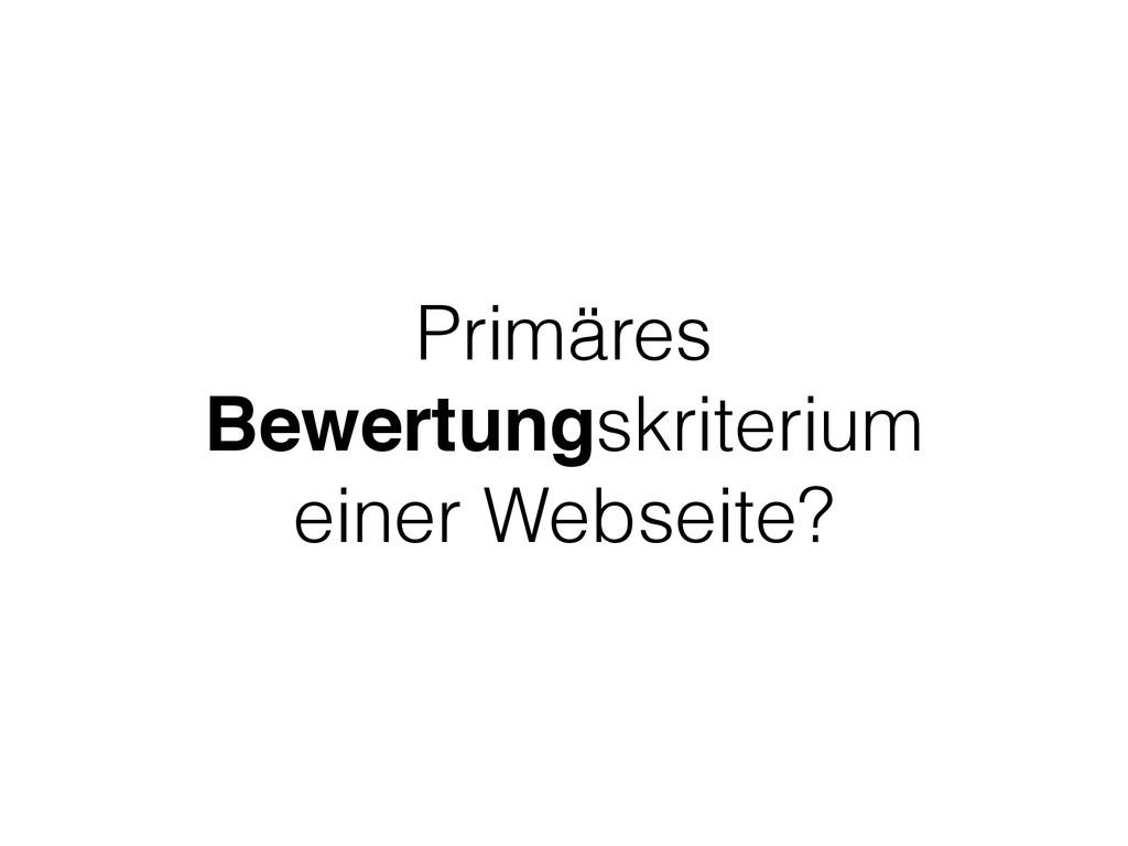 Primäres Bewertungskriterium einer Webseite?