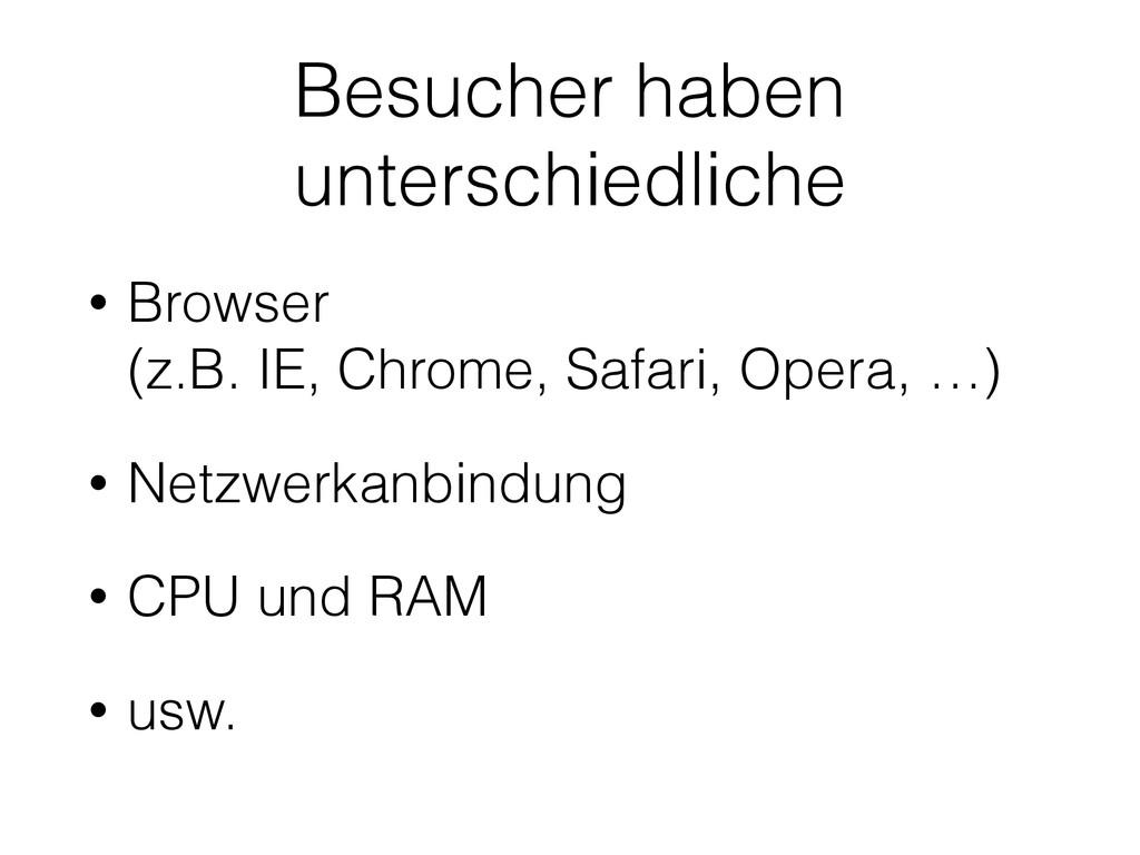 Besucher haben unterschiedliche • Browser  (z....