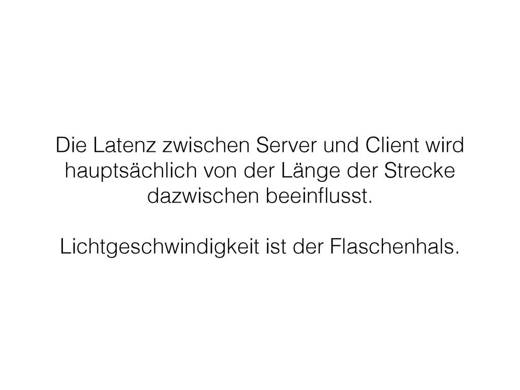 Die Latenz zwischen Server und Client wird haup...