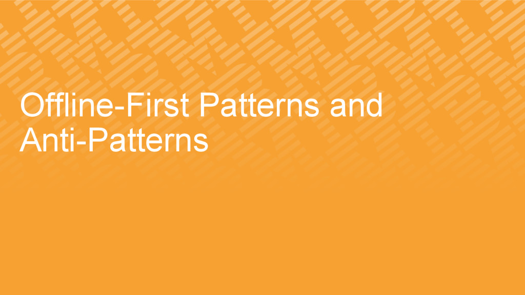 Offline-First Patterns and Anti-Patterns