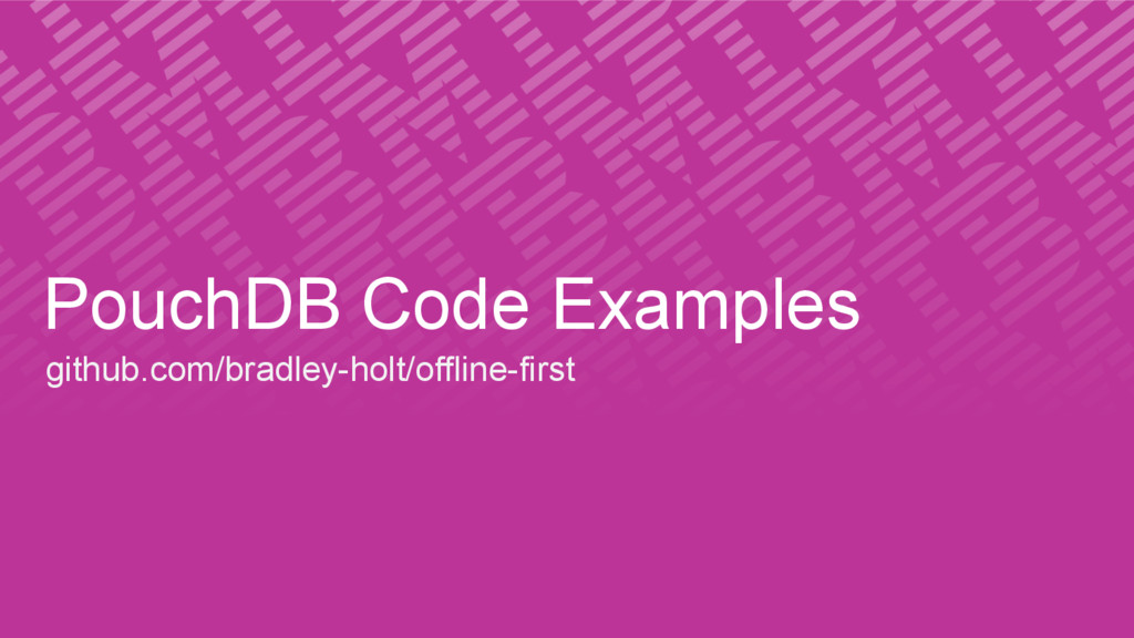 PouchDB Code Examples github.com/bradley-holt/o...
