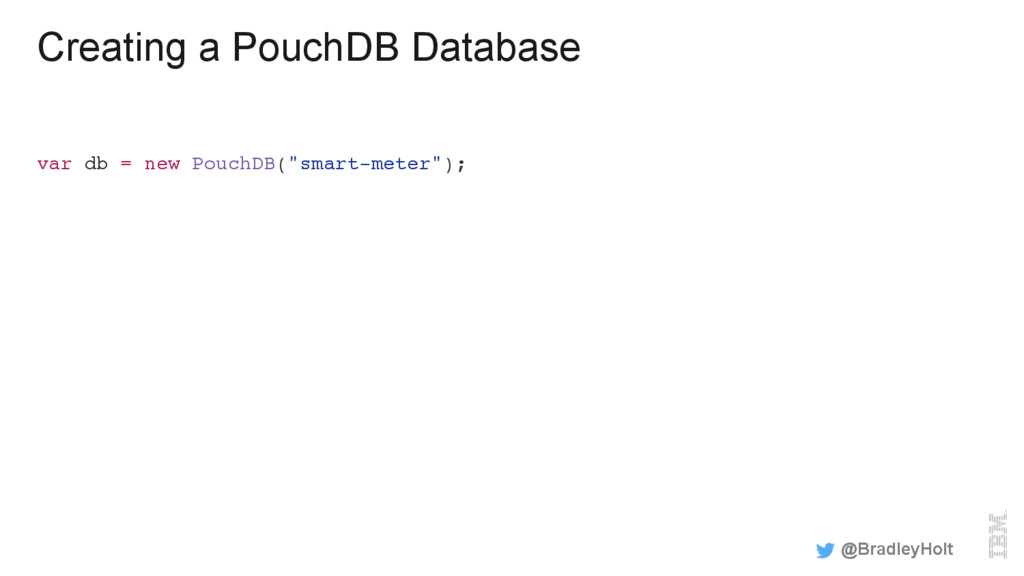 Creating a PouchDB Database var db = new PouchD...