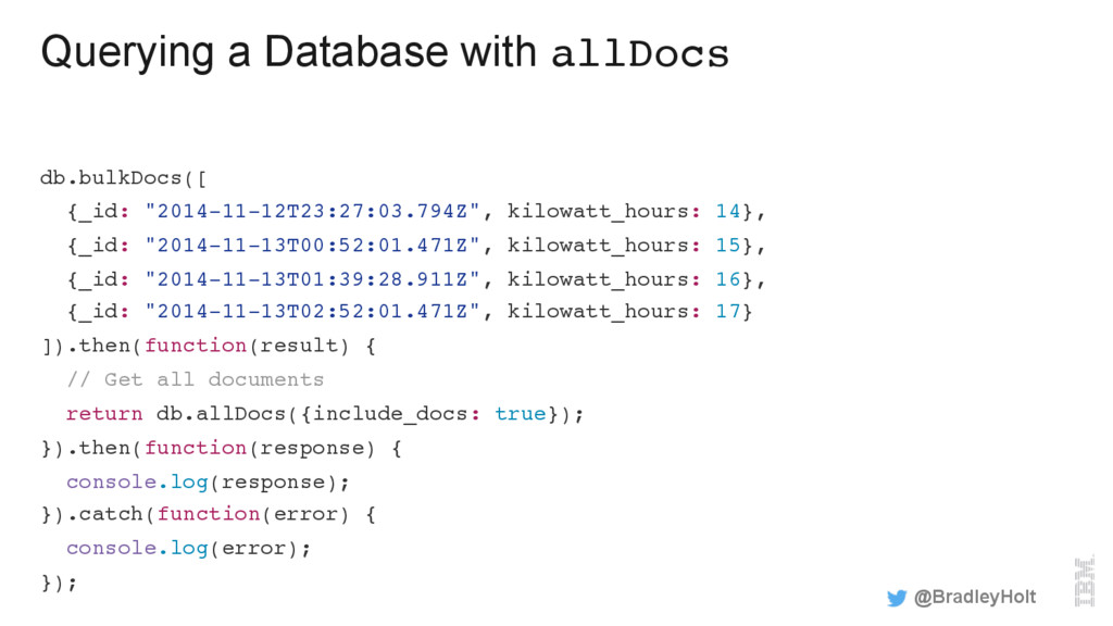 Querying a Database with allDocs db.bulkDocs([ ...